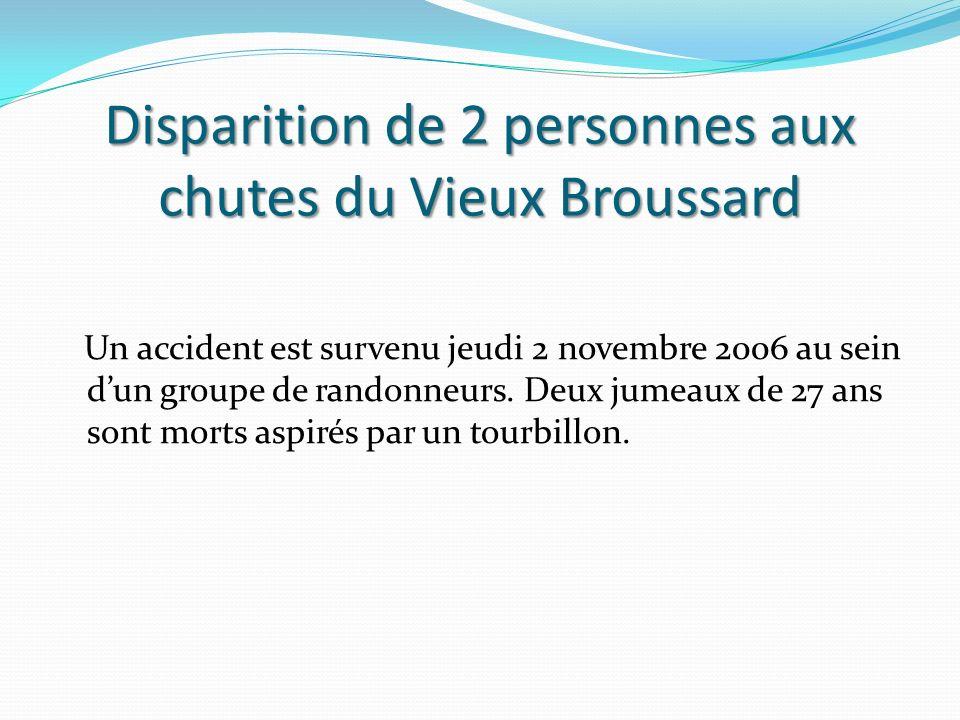 Disparition de 2 personnes aux chutes du Vieux Broussard Un accident est survenu jeudi 2 novembre 2006 au sein dun groupe de randonneurs.