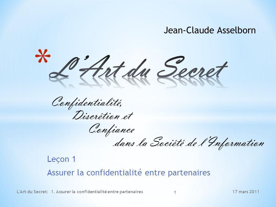 Leçon 1 Assurer la confidentialité entre partenaires 17 mars 2011L Art du Secret: 1.