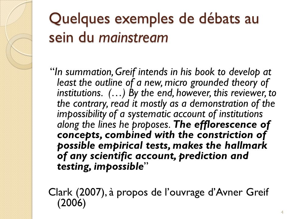 Quelques exemples de débats au sein du mainstream In summation, Greif intends in his book to develop at least the outline of a new, micro grounded theory of institutions.