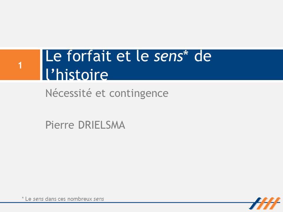 Nécessité et contingence Pierre DRIELSMA Le forfait et le sens* de lhistoire 1 * Le sens dans ces nombreux sens