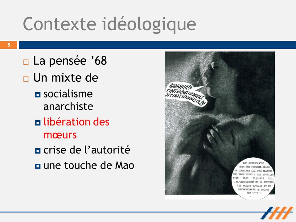 Contexte idéologique La pensée 68 Un mixte de socialisme anarchiste libération des mœurs crise de lautorité une touche de Mao 5