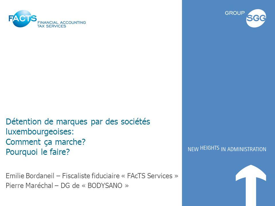 Détention de marques par des sociétés luxembourgeoises: Comment ça marche? Pourquoi le faire? Emilie Bordaneil – Fiscaliste fiduciaire « FAcTS Service