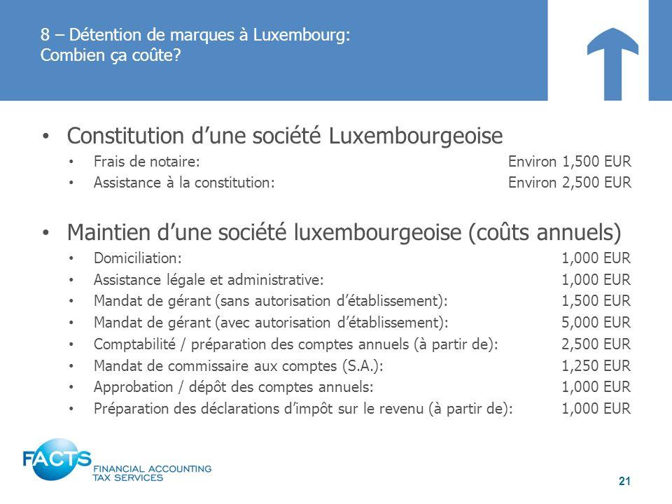 Constitution dune société Luxembourgeoise Frais de notaire: Environ 1,500 EUR Assistance à la constitution: Environ 2,500 EUR Maintien dune société lu