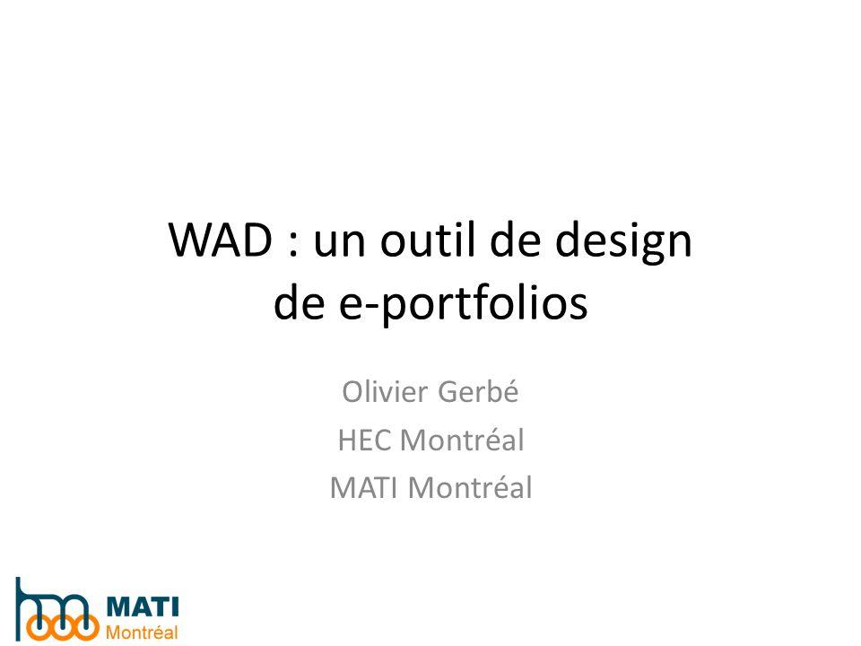 WAD : un outil de design de e-portfolios Olivier Gerbé HEC Montréal MATI Montréal