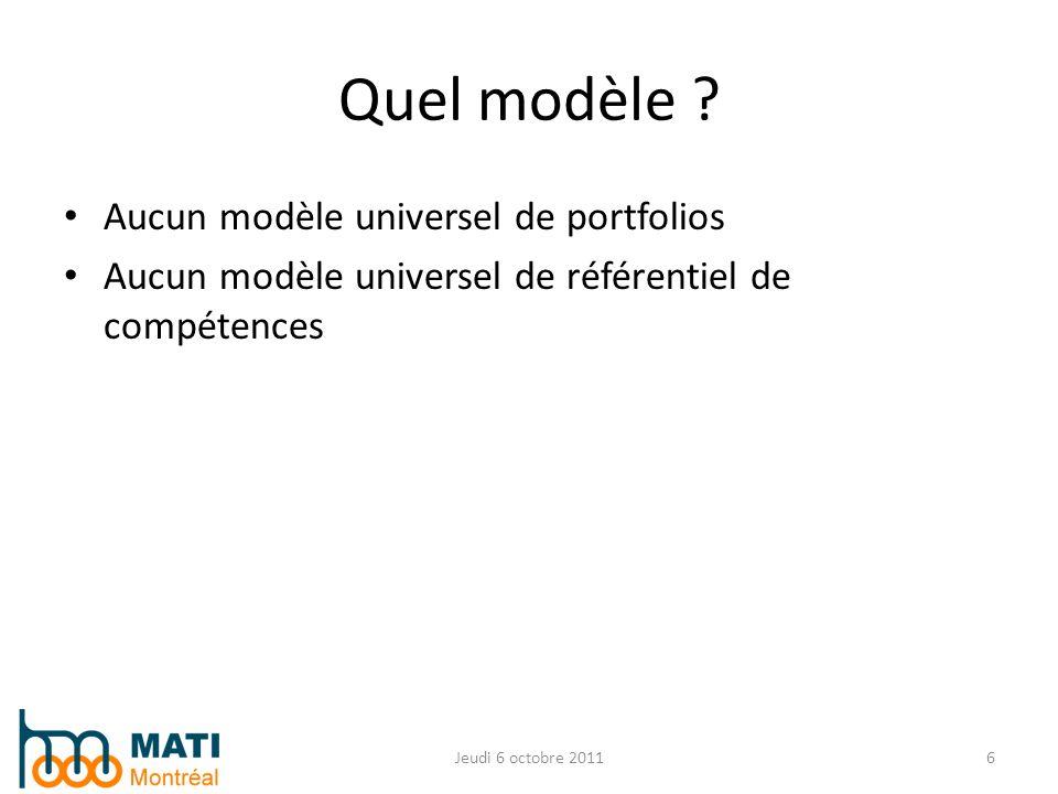 Aucun modèle universel de portfolios Aucun modèle universel de référentiel de compétences Jeudi 6 octobre 20116 Quel modèle ?