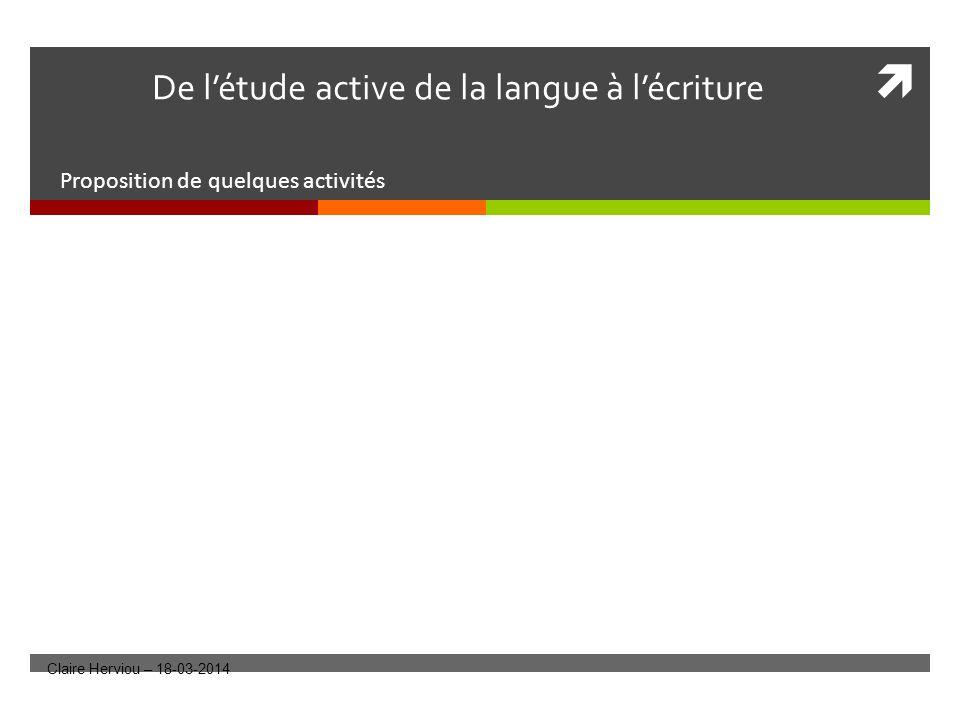 De létude active de la langue à lécriture Proposition de quelques activités Claire Herviou – 18-03-2014