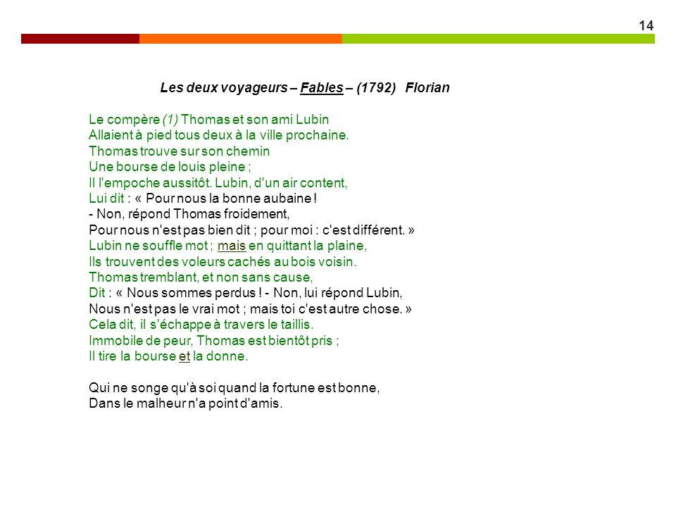 14 Les deux voyageurs – Fables – (1792) Florian Le compère (1) Thomas et son ami Lubin Allaient à pied tous deux à la ville prochaine. Thomas trouve s