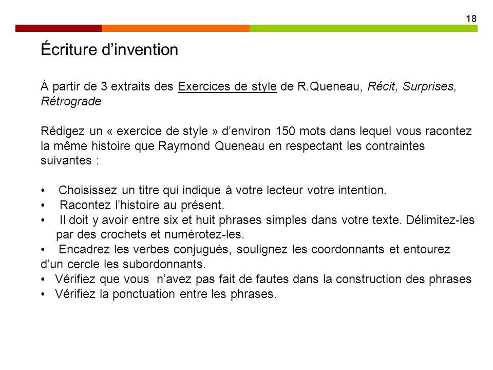 18 Écriture dinvention À partir de 3 extraits des Exercices de style de R.Queneau, Récit, Surprises, Rétrograde Rédigez un « exercice de style » denvi