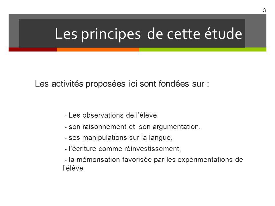 Les principes de cette étude Les activités proposées ici sont fondées sur : - Les observations de lélève - son raisonnement et son argumentation, - se