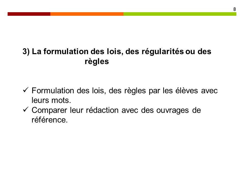 8 3) La formulation des lois, des régularités ou des règles Formulation des lois, des règles par les élèves avec leurs mots. Comparer leur rédaction a