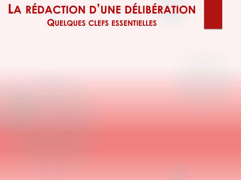 L A RÉDACTION D UNE DÉLIBÉRATION Q UELQUES CLEFS ESSENTIELLES