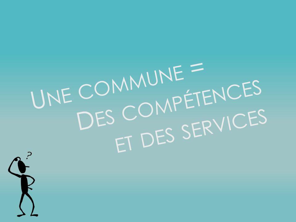 U NE COMMUNE = D ES COMPÉTENCES ET DES SERVICES