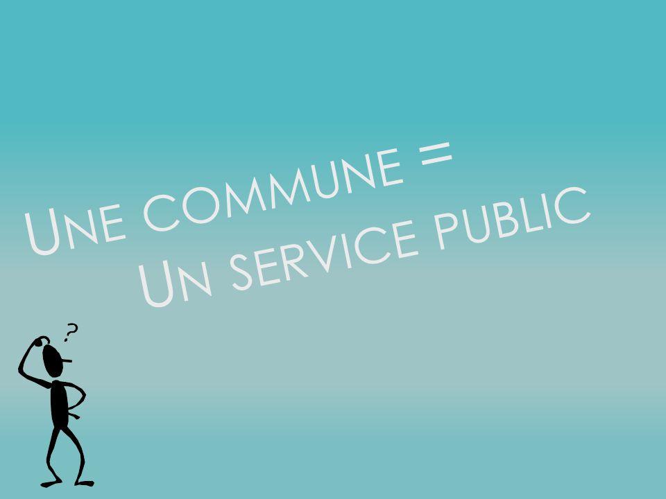 U NE COMMUNE = U N SERVICE PUBLIC