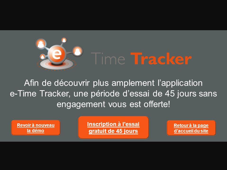 Afin de découvrir plus amplement lapplication e-Time Tracker, une période dessai de 45 jours sans engagement vous est offerte.