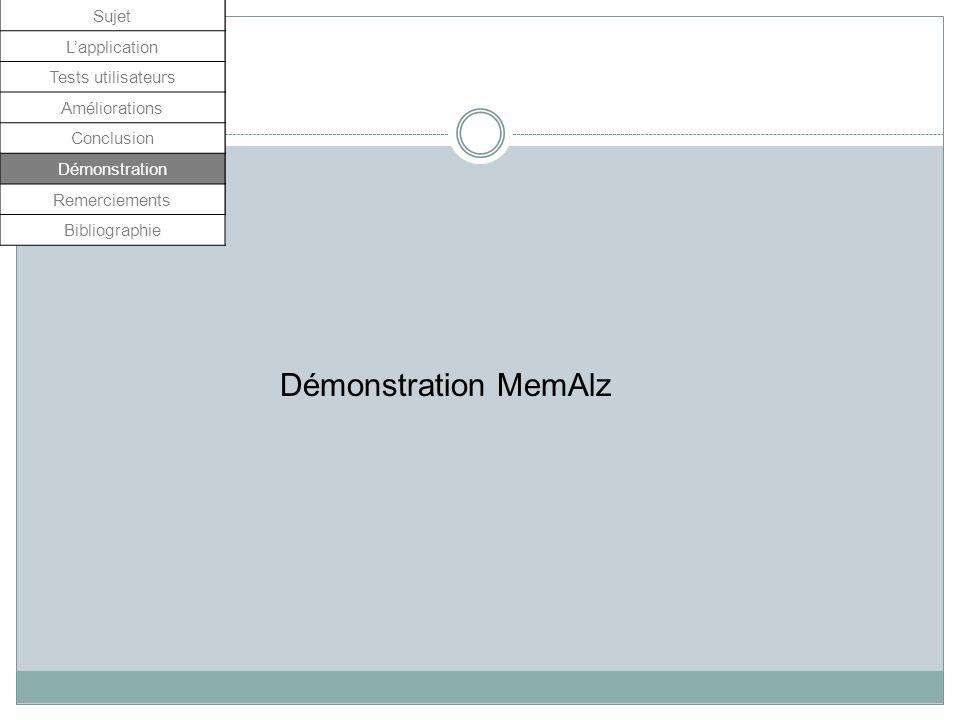 Sujet Lapplication Tests utilisateurs Améliorations Conclusion Démonstration Remerciements Démonstration MemAlz Sujet Lapplication Tests utilisateurs