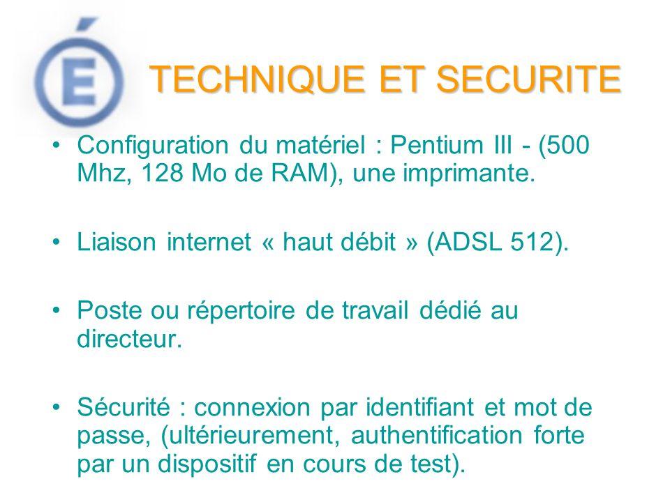 TECHNIQUE ET SECURITE Configuration du matériel : Pentium III - (500 Mhz, 128 Mo de RAM), une imprimante. Liaison internet « haut débit » (ADSL 512).