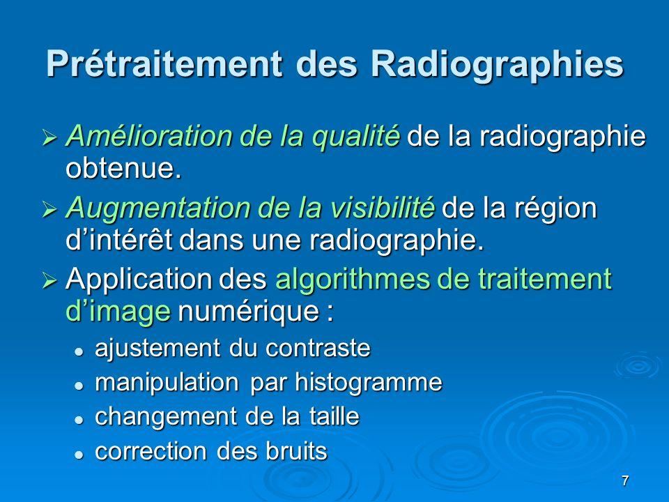 7 Prétraitement des Radiographies Amélioration de la qualité de la radiographie obtenue. Amélioration de la qualité de la radiographie obtenue. Augmen