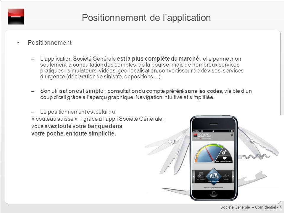 Société Générale – Confidentiel - 7 Positionnement de lapplication Positionnement –Lapplication Société Générale est la plus complète du marché : elle