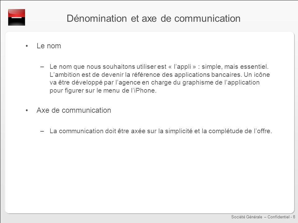 Société Générale – Confidentiel - 8 Dénomination et axe de communication Le nom –Le nom que nous souhaitons utiliser est « lappli » : simple, mais ess