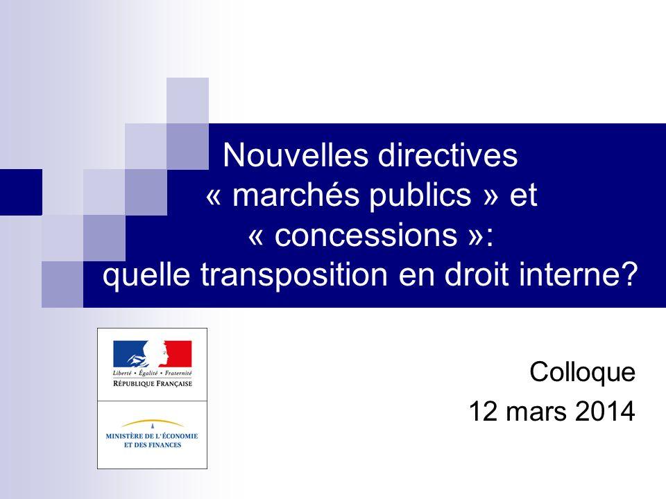 Nouvelles directives « marchés publics » et « concessions »: quelle transposition en droit interne? Colloque 12 mars 2014