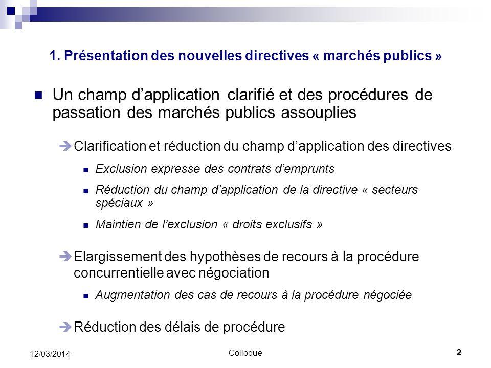 Colloque2 12/03/2014 Un champ dapplication clarifié et des procédures de passation des marchés publics assouplies Clarification et réduction du champ