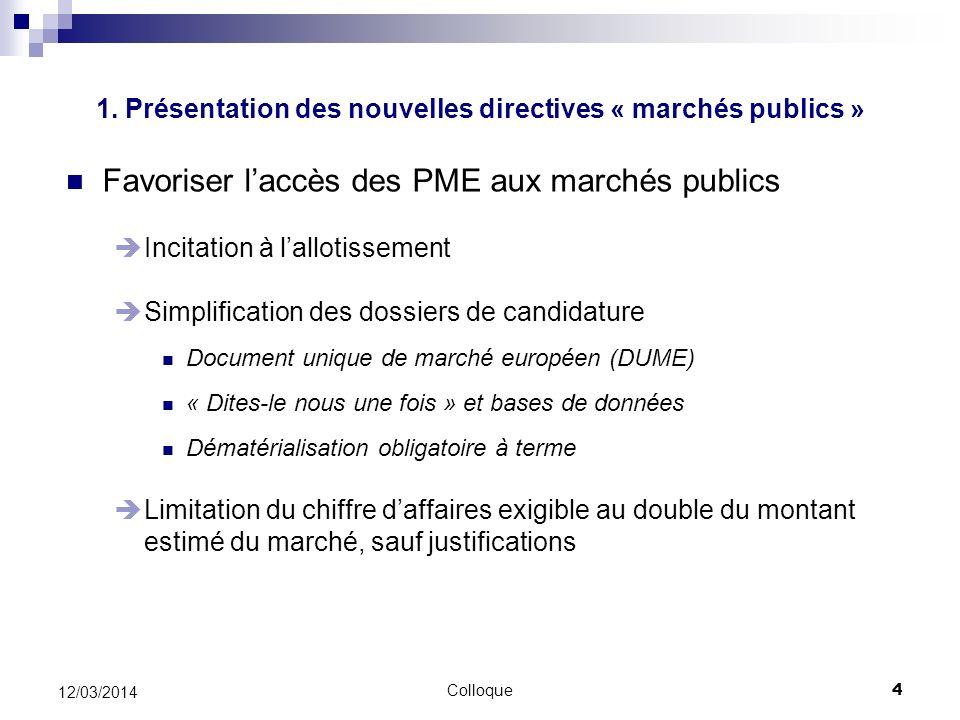 Colloque4 12/03/2014 Favoriser laccès des PME aux marchés publics Incitation à lallotissement Simplification des dossiers de candidature Document uniq