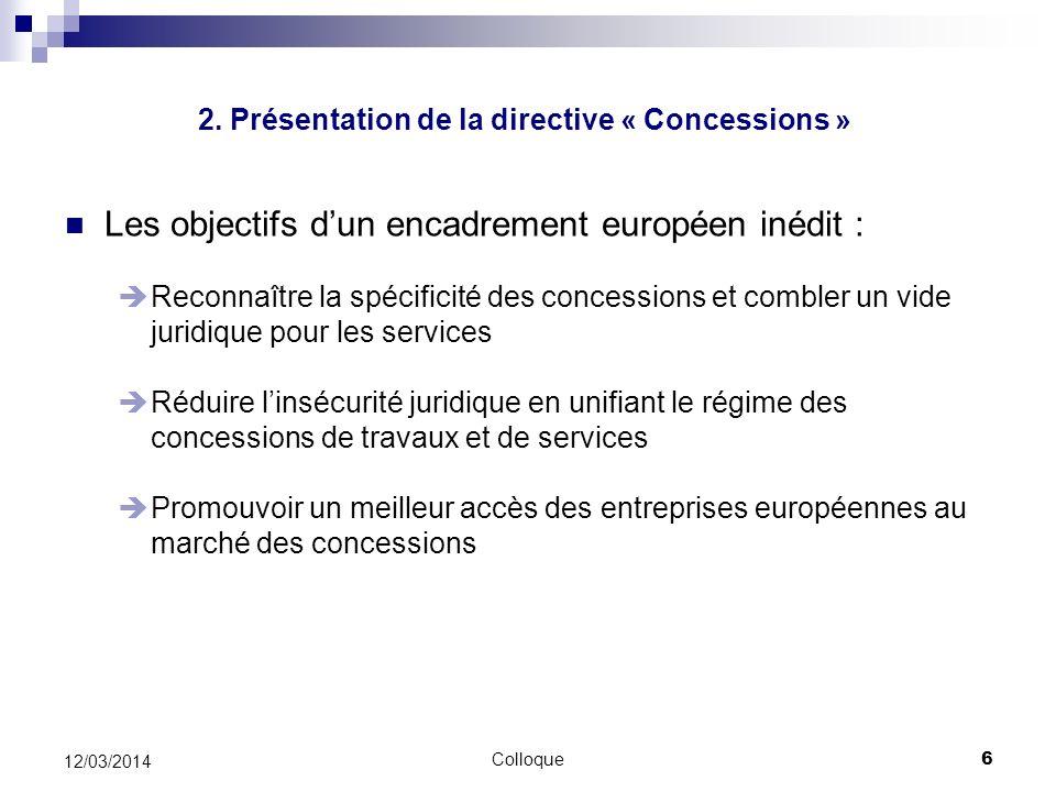 Colloque6 12/03/2014 Les objectifs dun encadrement européen inédit : Reconnaître la spécificité des concessions et combler un vide juridique pour les