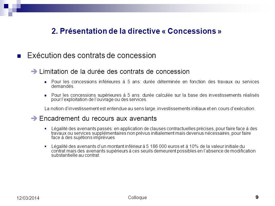 Colloque9 12/03/2014 Exécution des contrats de concession Limitation de la durée des contrats de concession Pour les concessions inférieures à 5 ans: