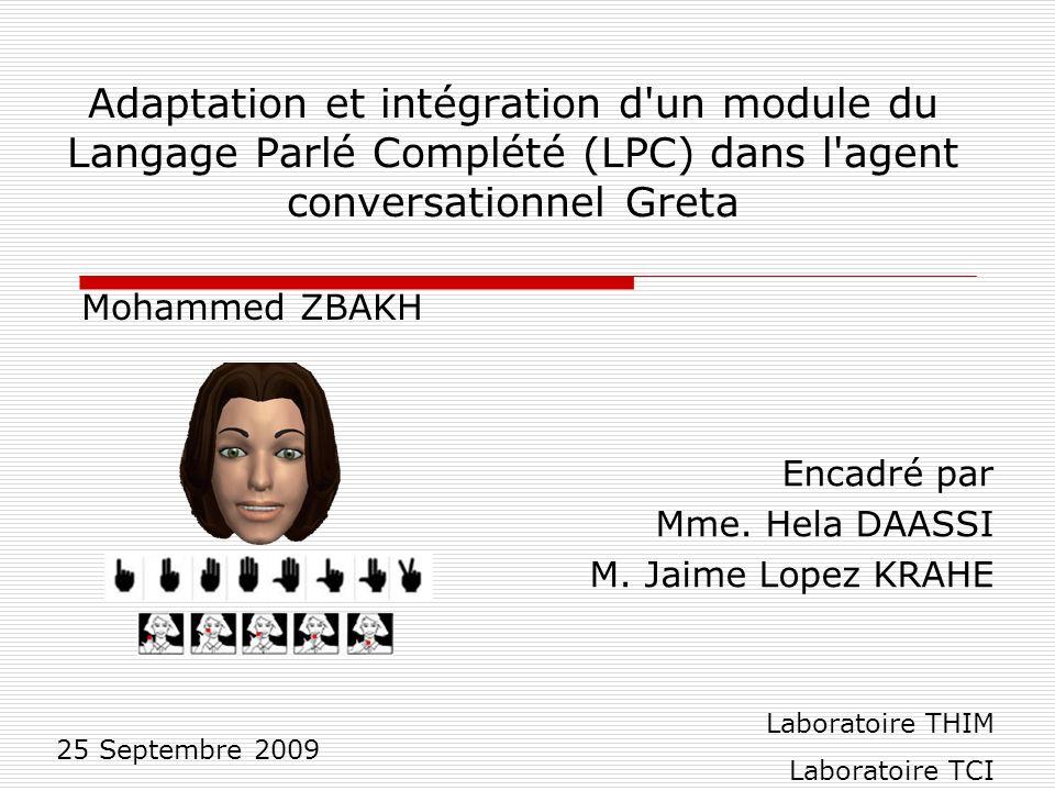 Adaptation et intégration d'un module du Langage Parlé Complété (LPC) dans l'agent conversationnel Greta Mohammed ZBAKH 25 Septembre 2009 Encadré par