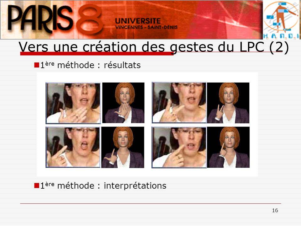 16 Vers une création des gestes du LPC (2) 1 ère méthode : résultats 1 ère méthode : interprétations