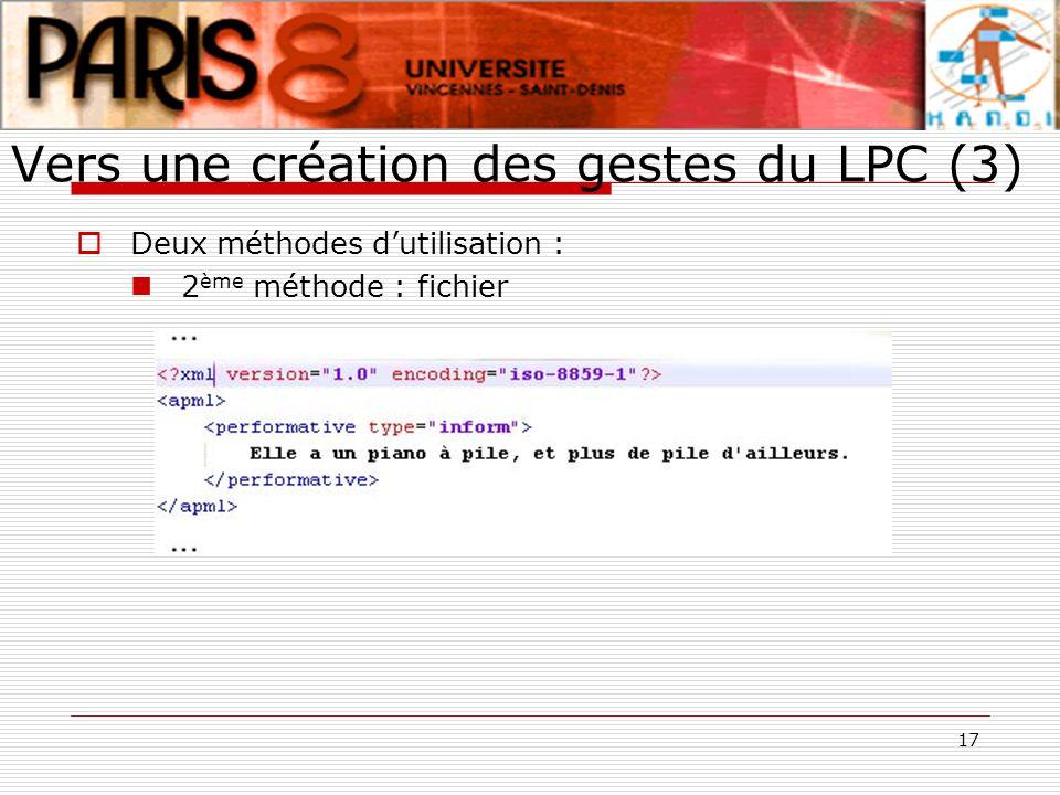 17 Vers une création des gestes du LPC (3) Deux méthodes dutilisation : 2 ème méthode : fichier