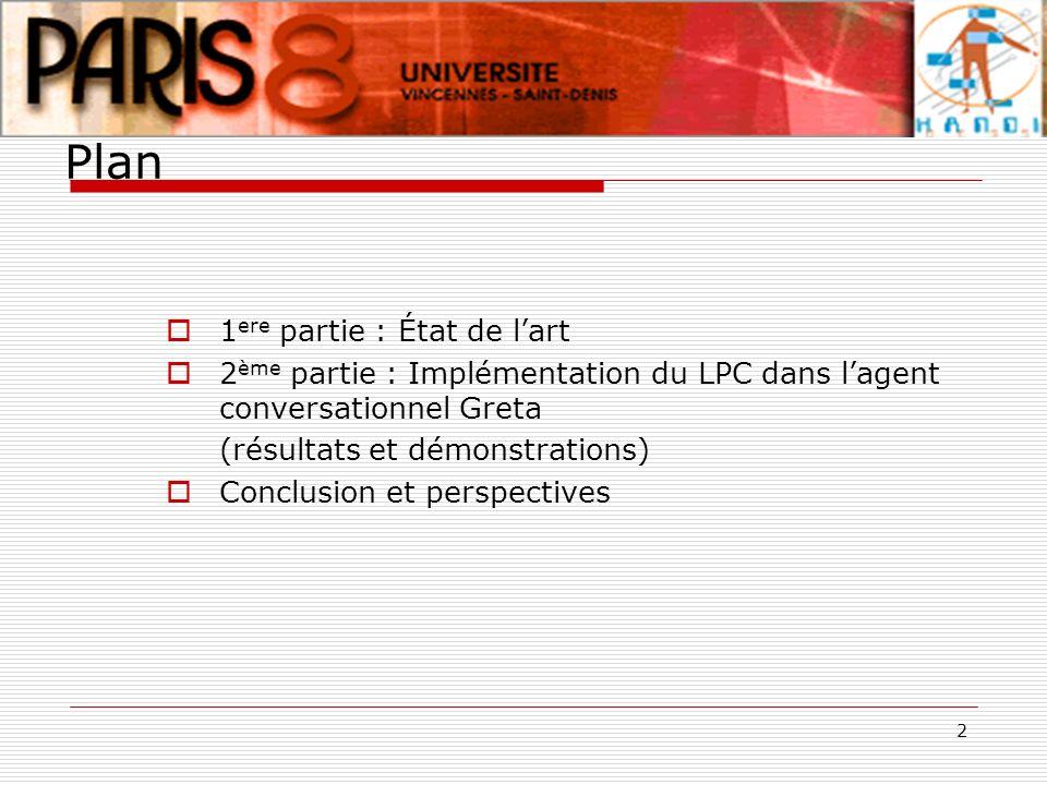 2 Plan 1 ere partie : État de lart 2 ème partie : Implémentation du LPC dans lagent conversationnel Greta (résultats et démonstrations) Conclusion et