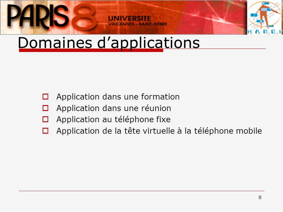 8 Domaines dapplications Application dans une formation Application dans une réunion Application au téléphone fixe Application de la tête virtuelle à