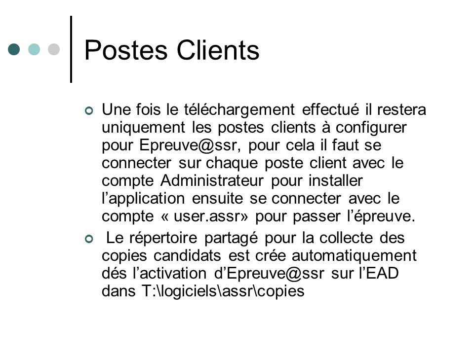Postes Clients Une fois le téléchargement effectué il restera uniquement les postes clients à configurer pour Epreuve@ssr, pour cela il faut se connecter sur chaque poste client avec le compte Administrateur pour installer lapplication ensuite se connecter avec le compte « user.assr» pour passer lépreuve.