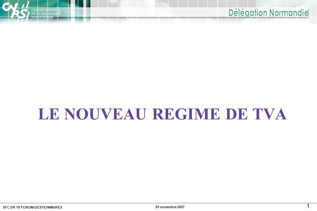 SFC DR 19 FORUM GESTIONNAIRES 1 29 novembre 2007 LE NOUVEAU REGIME DE TVA