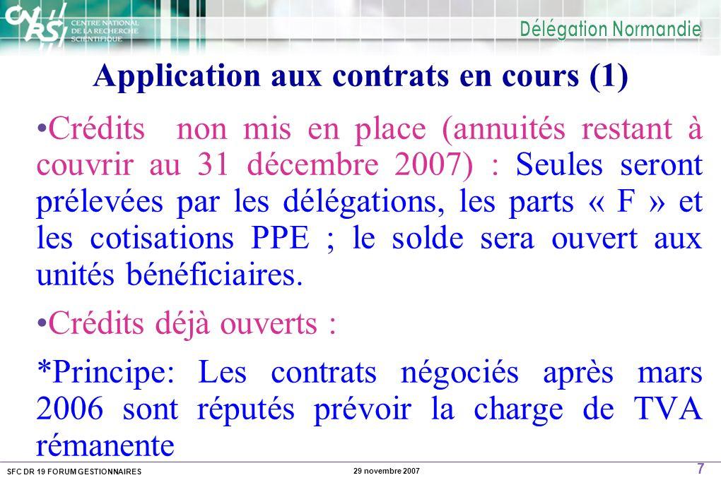 SFC DR 19 FORUM GESTIONNAIRES 7 29 novembre 2007 Application aux contrats en cours (1) Crédits non mis en place (annuités restant à couvrir au 31 décembre 2007) : Seules seront prélevées par les délégations, les parts « F » et les cotisations PPE ; le solde sera ouvert aux unités bénéficiaires.
