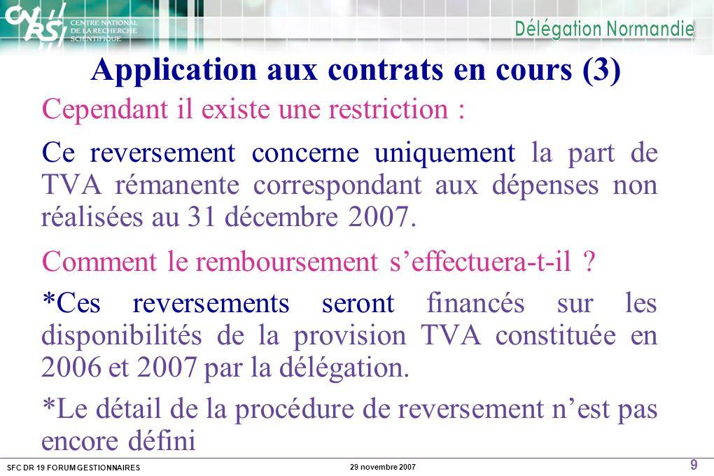 SFC DR 19 FORUM GESTIONNAIRES 9 29 novembre 2007 Application aux contrats en cours (3) Cependant il existe une restriction : Ce reversement concerne uniquement la part de TVA rémanente correspondant aux dépenses non réalisées au 31 décembre 2007.