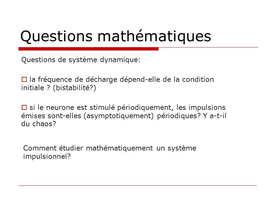 Questions mathématiques Questions de système dynamique: la fréquence de décharge dépend-elle de la condition initiale ? (bistabilité?) si le neurone e