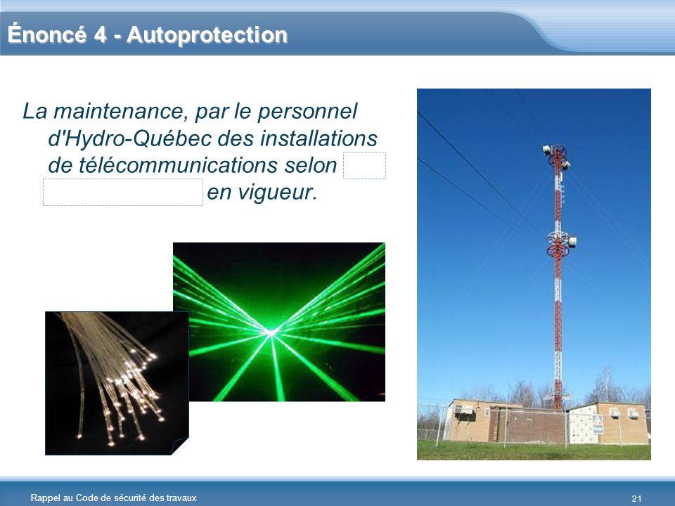Rappel au Code de sécurité des travaux Énoncé 4 - Autoprotection La maintenance, par le personnel d'Hydro-Québec des installations de télécommunicatio