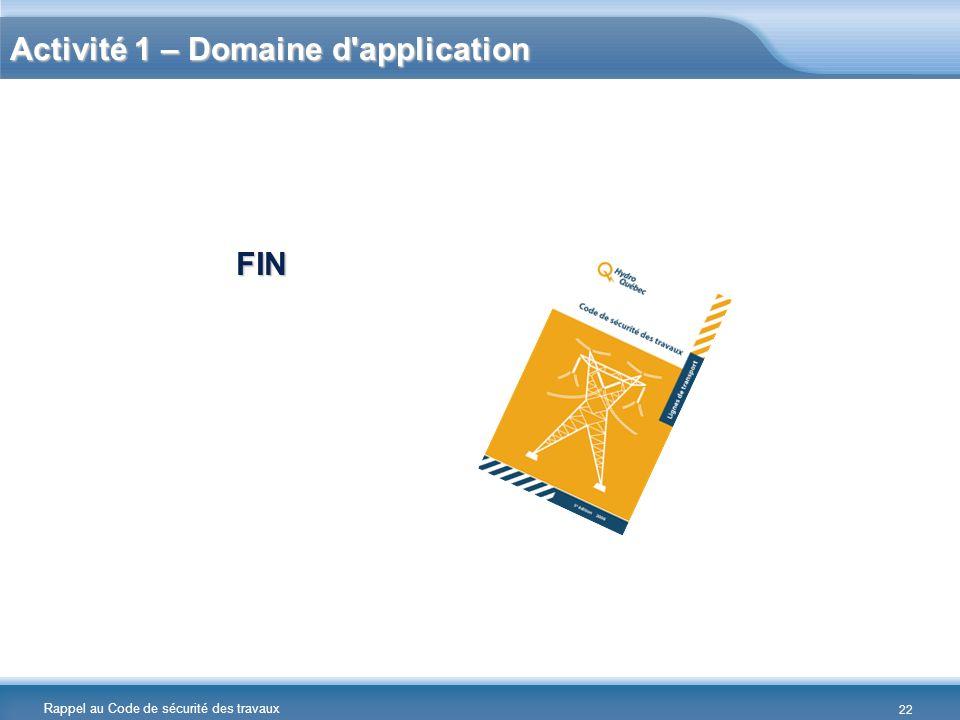Rappel au Code de sécurité des travaux Activité 1 – Domaine d'application FIN 22