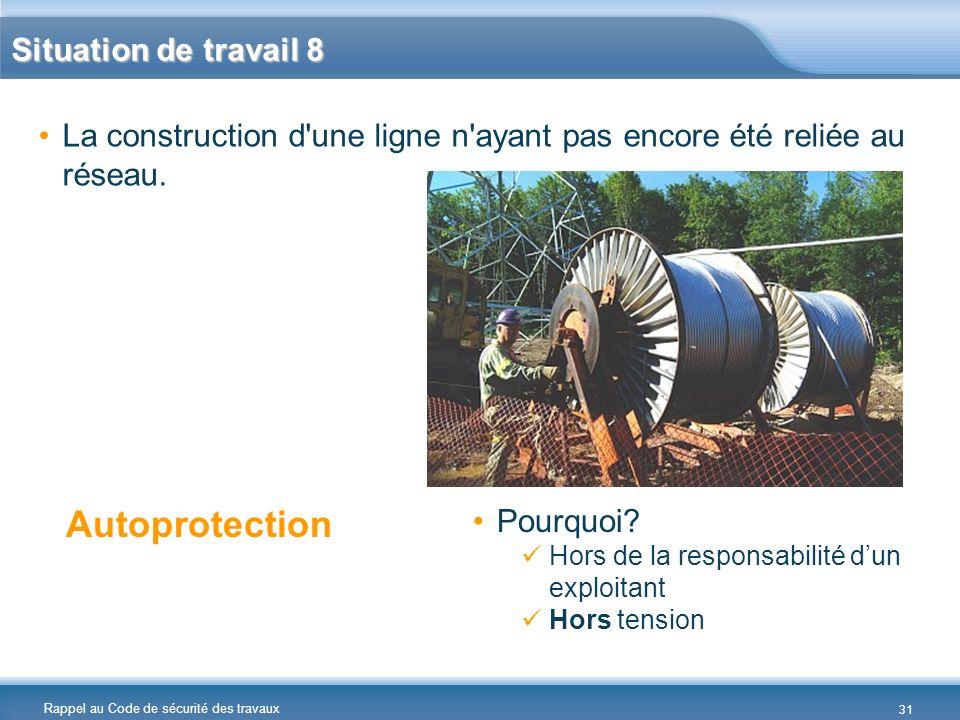 Rappel au Code de sécurité des travaux Situation de travail 8 La construction d'une ligne n'ayant pas encore été reliée au réseau. Autoprotection Pour