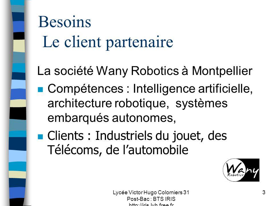 Lycée Victor Hugo Colomiers 31 Post-Bac : BTS IRIS http://iris.lvh.free.fr 3 Besoins Le client partenaire La société Wany Robotics à Montpellier n Com