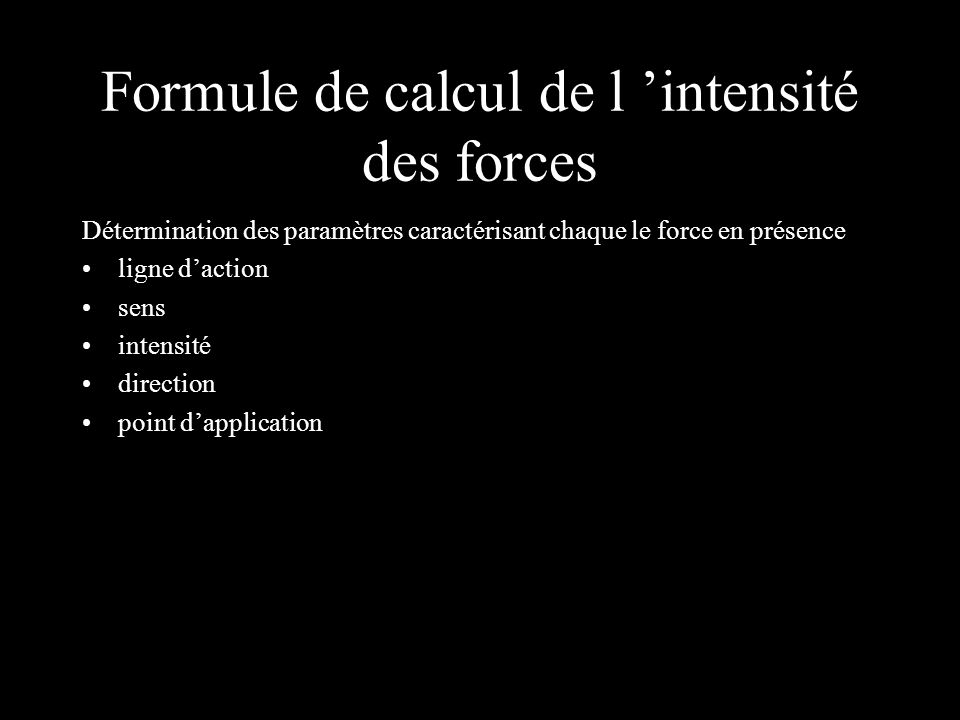 Formule de calcul de l intensité des forces Détermination des paramètres caractérisant chaque le force en présence ligne daction sens intensité direct
