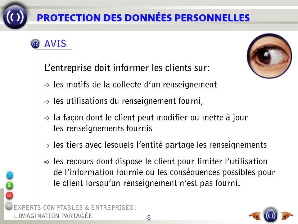8 AVIS Lentreprise doit informer les clients sur: é les motifs de la collecte dun renseignement é les utilisations du renseignement fourni, é la façon