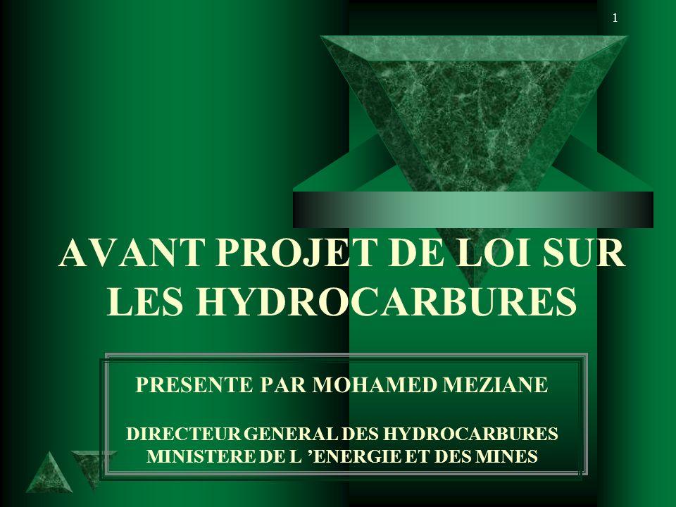 1 AVANT PROJET DE LOI SUR LES HYDROCARBURES PRESENTE PAR MOHAMED MEZIANE DIRECTEUR GENERAL DES HYDROCARBURES MINISTERE DE L ENERGIE ET DES MINES