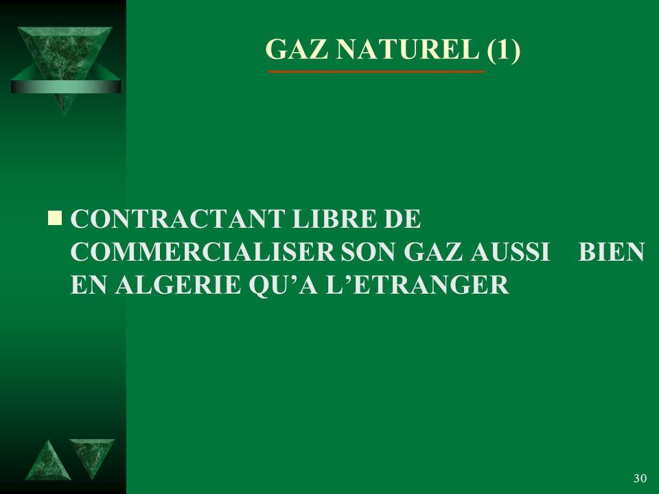 30 GAZ NATUREL (1) CONTRACTANT LIBRE DE COMMERCIALISER SON GAZ AUSSI BIEN EN ALGERIE QUA LETRANGER