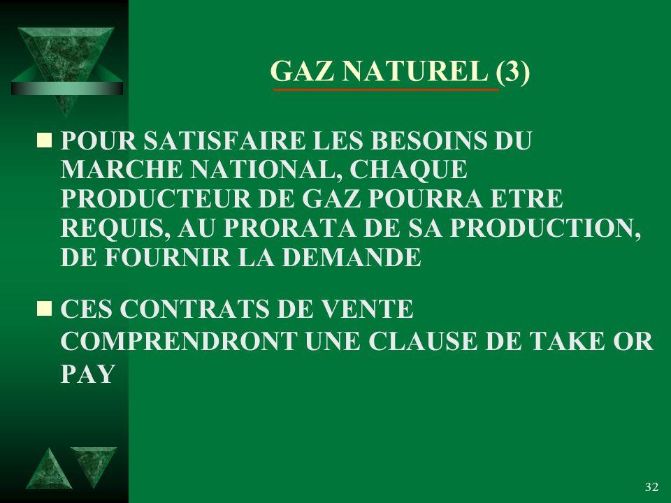 32 GAZ NATUREL (3) POUR SATISFAIRE LES BESOINS DU MARCHE NATIONAL, CHAQUE PRODUCTEUR DE GAZ POURRA ETRE REQUIS, AU PRORATA DE SA PRODUCTION, DE FOURNIR LA DEMANDE CES CONTRATS DE VENTE COMPRENDRONT UNE CLAUSE DE TAKE OR PAY