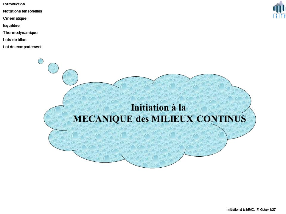 Introduction Notations tensorielles Cinématique Equilibre Thermodynamique Lois de bilan Loi de comportement Initiation à la MMC, F.