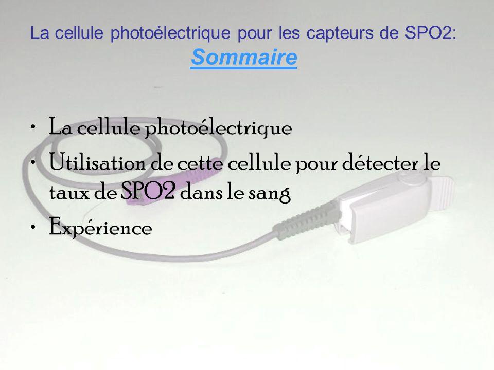 La cellule photoélectrique pour les capteurs de SPO2: Sommaire La cellule photoélectrique Utilisation de cette cellule pour détecter le taux de SPO2 dans le sang Expérience