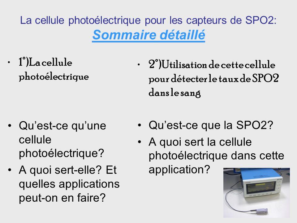 La cellule photoélectrique pour les capteurs de SPO2: Sommaire détaillé 1°)La cellule photoélectrique Quest-ce quune cellule photoélectrique.